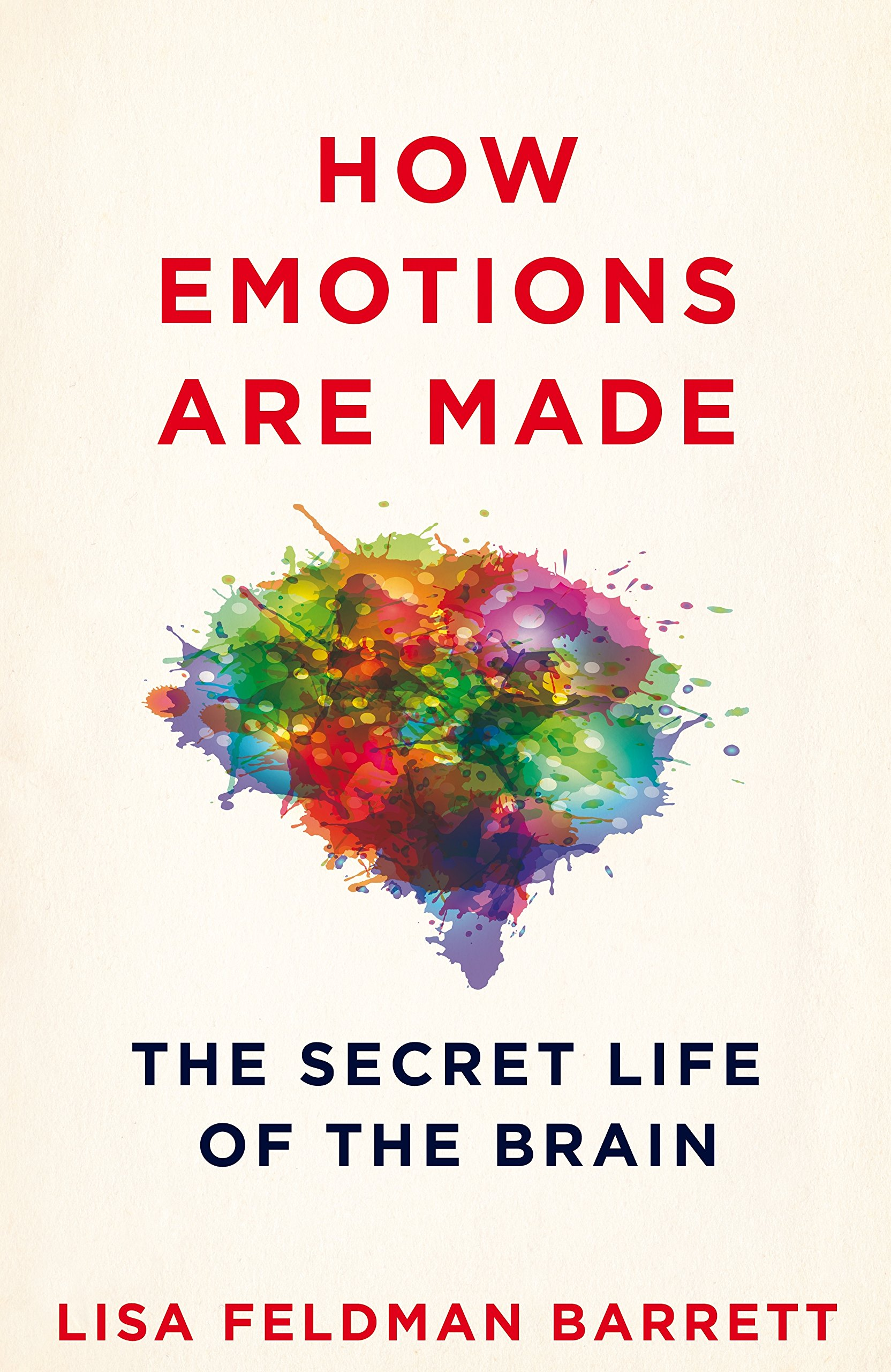 How Emotions Are Made: The Secret Life of the Brain, Lisa Feldman Barrett