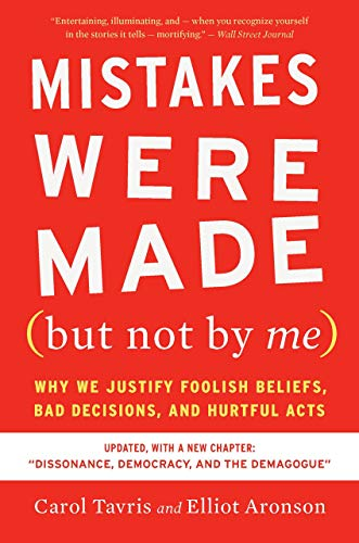Mistakes Were Made (but Not by Me) - Why We Justify Foolish Beliefs, Bad Decisions, and Hurtful Acts - Caroll Tavris, Elliot Aronson